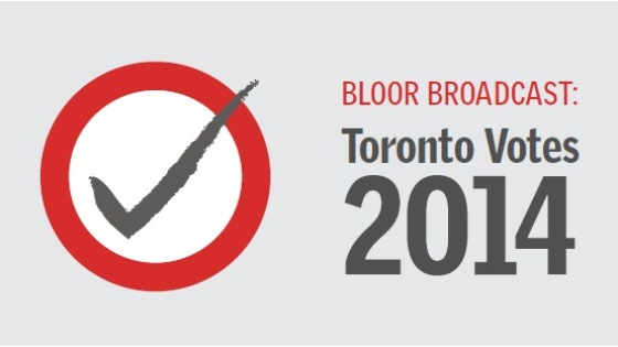 Image from Bloor Broadcast: Toronto Votes 2014