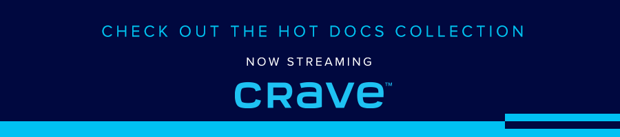 Watch the Hot Docs Collection on Crave