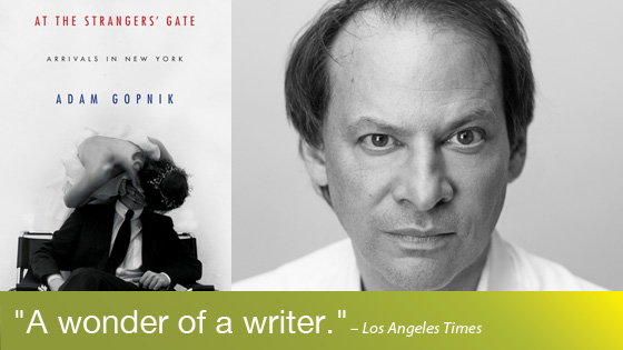 Image from Author Event: Adam Gopnik presents At the Stranger's Gate: Arrivals in NYC